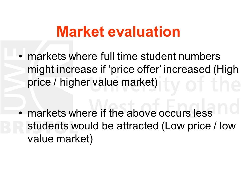 Market evaluation markets where full time student numbers might increase if price offer increased (High price / higher value market) markets where if