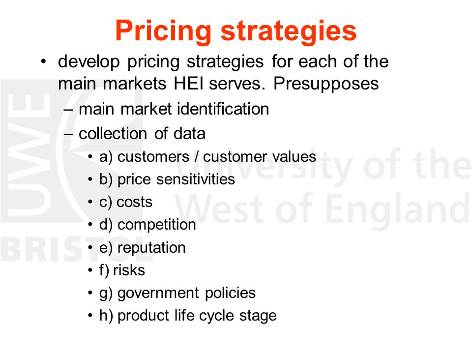 Pricing strategies develop pricing strategies for each of the main markets HEI serves. Presupposes –main market identification –collection of data a)