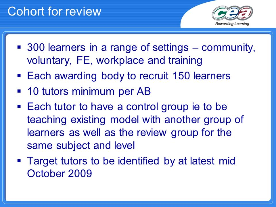 Cohort for review 300 learners in a range of settings – community, voluntary, FE, workplace and training Each awarding body to recruit 150 learners 10