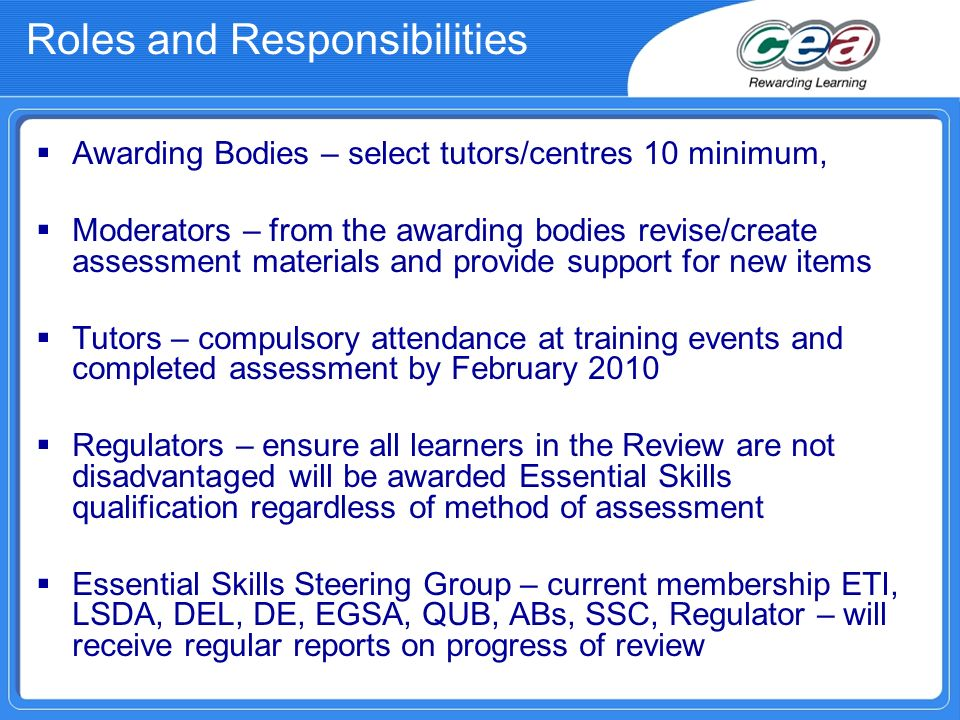 Roles and Responsibilities Awarding Bodies – select tutors/centres 10 minimum, Moderators – from the awarding bodies revise/create assessment material