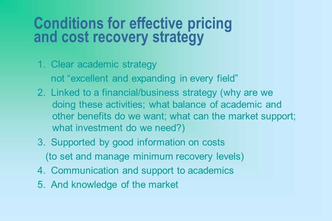 Conditions for effective pricing and cost recovery strategy 1.