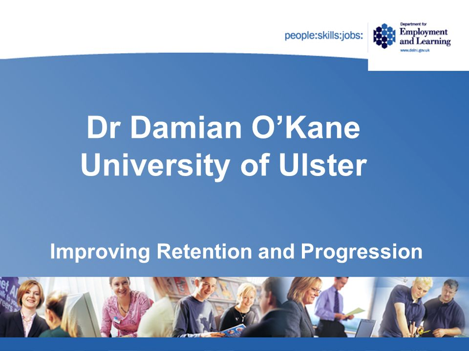 Dr Damian OKane University of Ulster Improving Retention and Progression