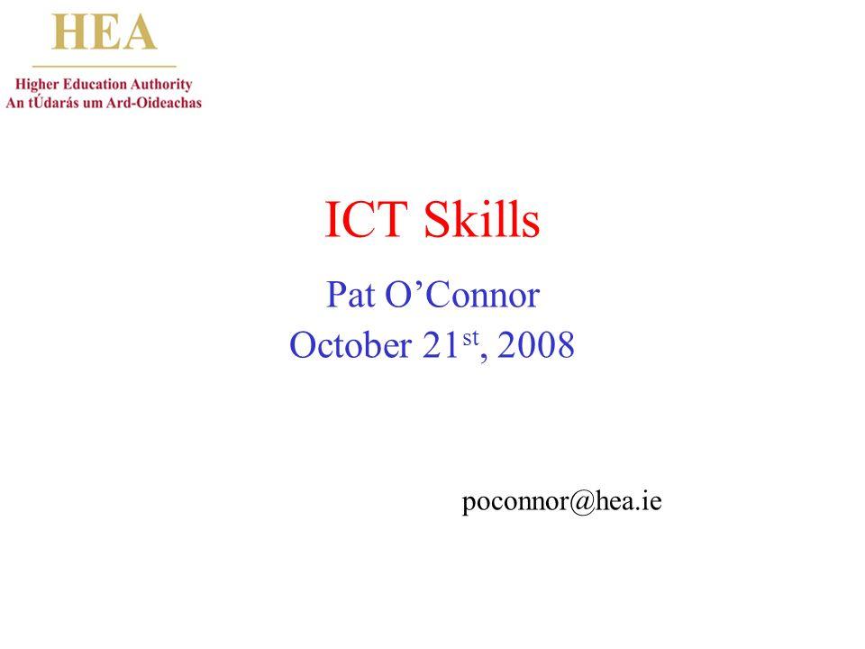 ICT Skills Pat OConnor October 21 st, 2008 poconnor@hea.ie