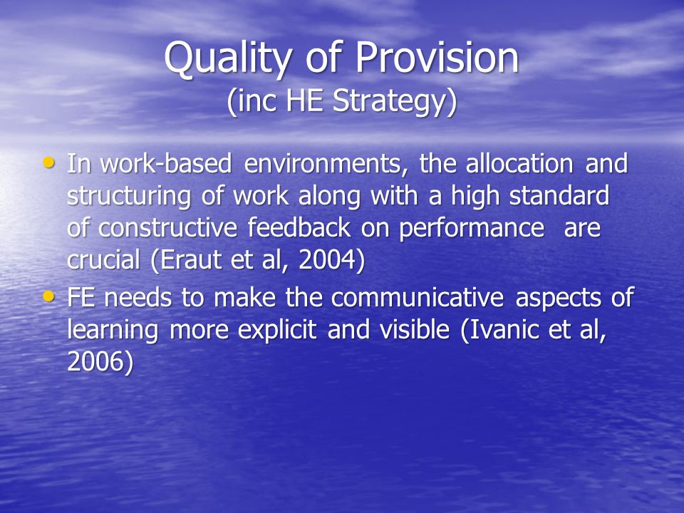 Quality of Provision (inc HE Strategy) In work-based environments, the allocation and structuring of work along with a high standard of constructive f