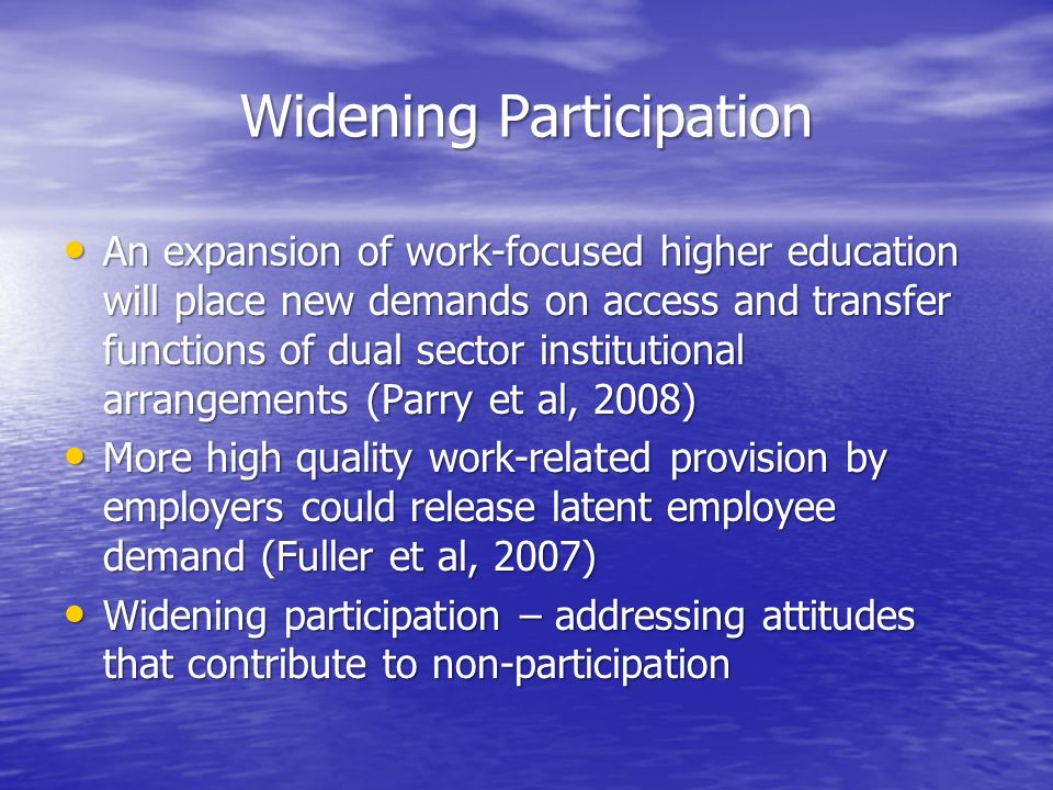 Widening Participation An expansion of work-focused higher education will place new demands on access and transfer functions of dual sector institutio