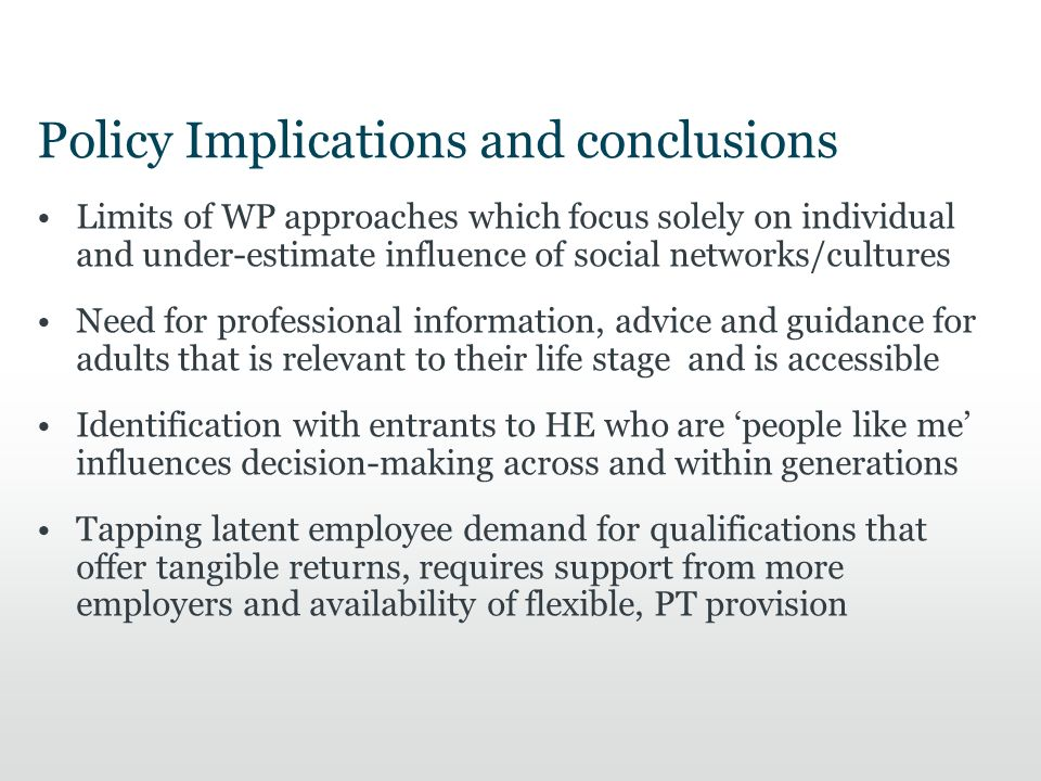 Policy Implications and conclusions Limits of WP approaches which focus solely on individual and under-estimate influence of social networks/cultures