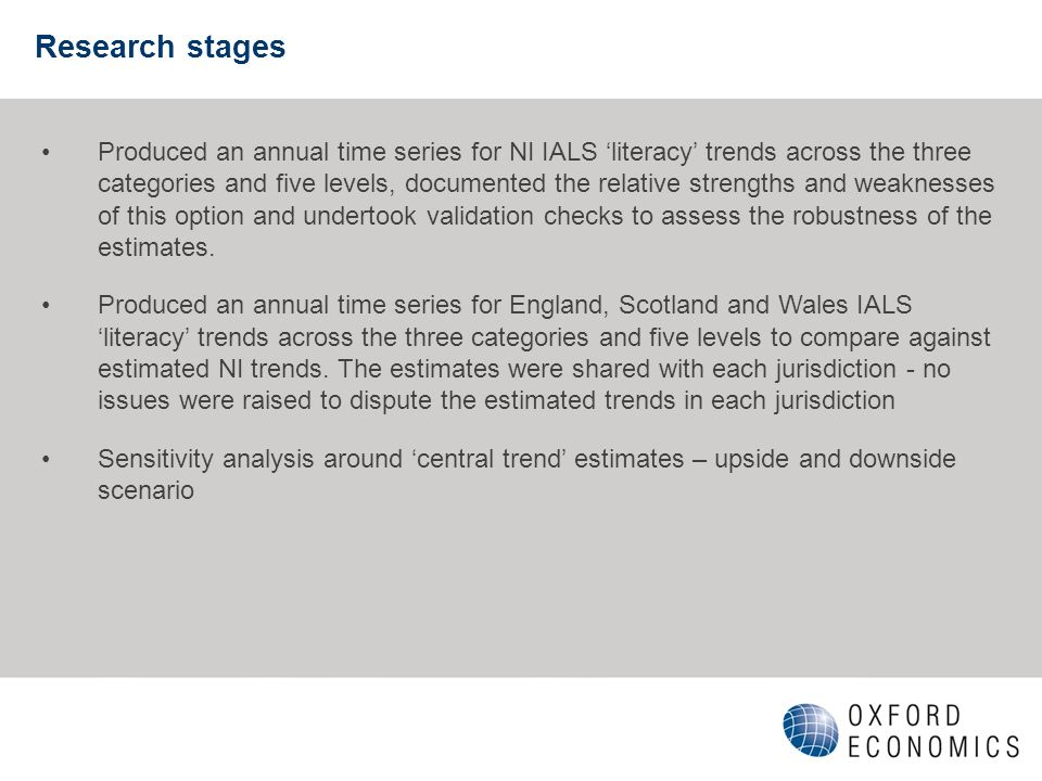 Research stages Produced an annual time series for NI IALS literacy trends across the three categories and five levels, documented the relative streng