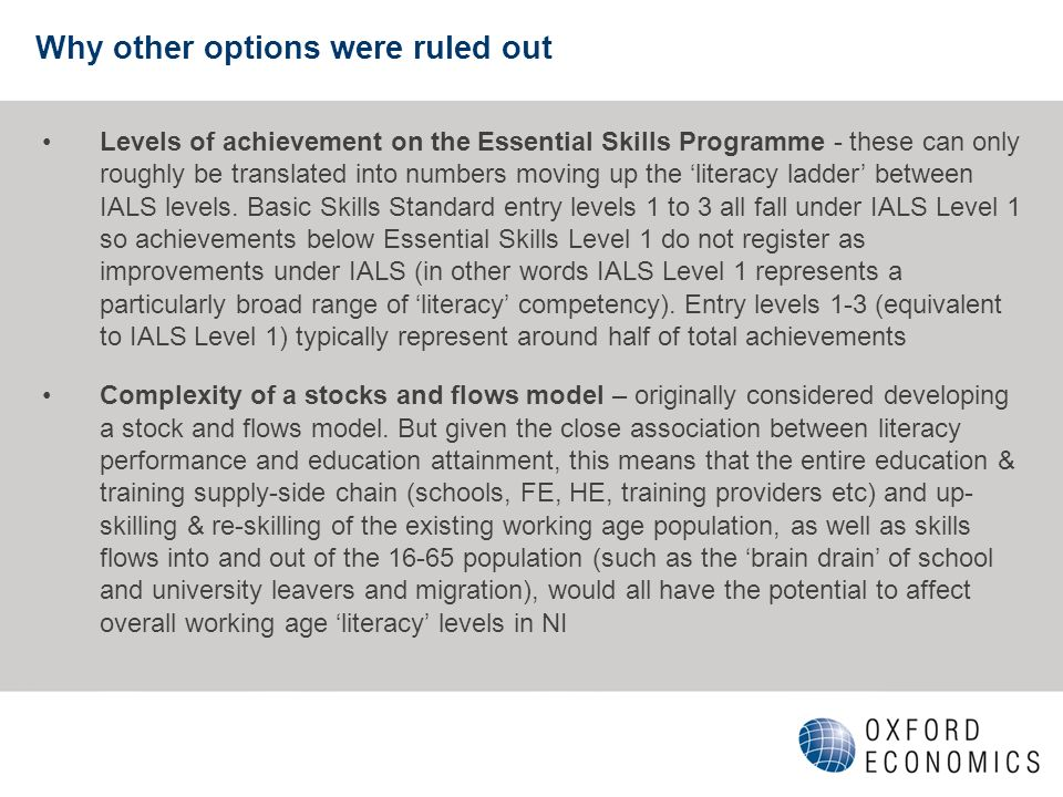 Why other options were ruled out Levels of achievement on the Essential Skills Programme - these can only roughly be translated into numbers moving up