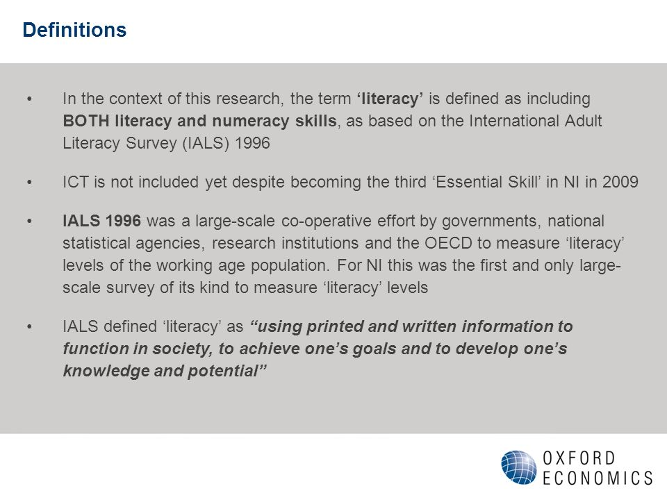 Definitions In the context of this research, the term literacy is defined as including BOTH literacy and numeracy skills, as based on the Internationa