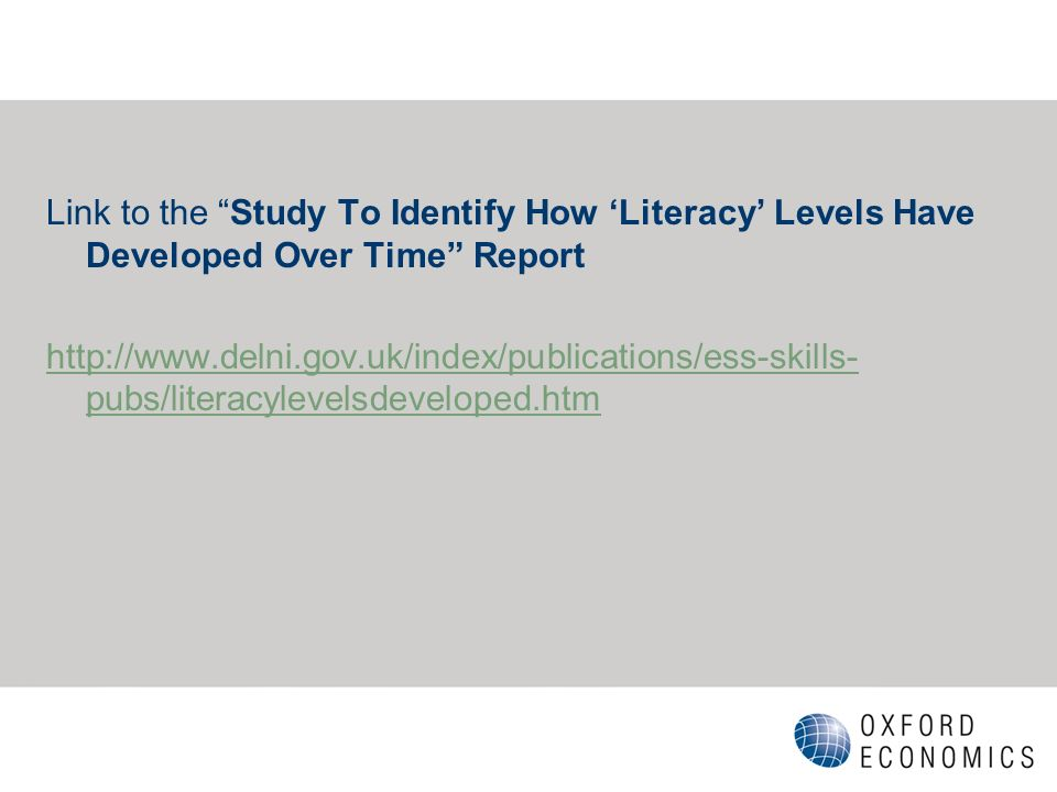 Link to the Study To Identify How Literacy Levels Have Developed Over Time Report http://www.delni.gov.uk/index/publications/ess-skills- pubs/literacylevelsdeveloped.htm