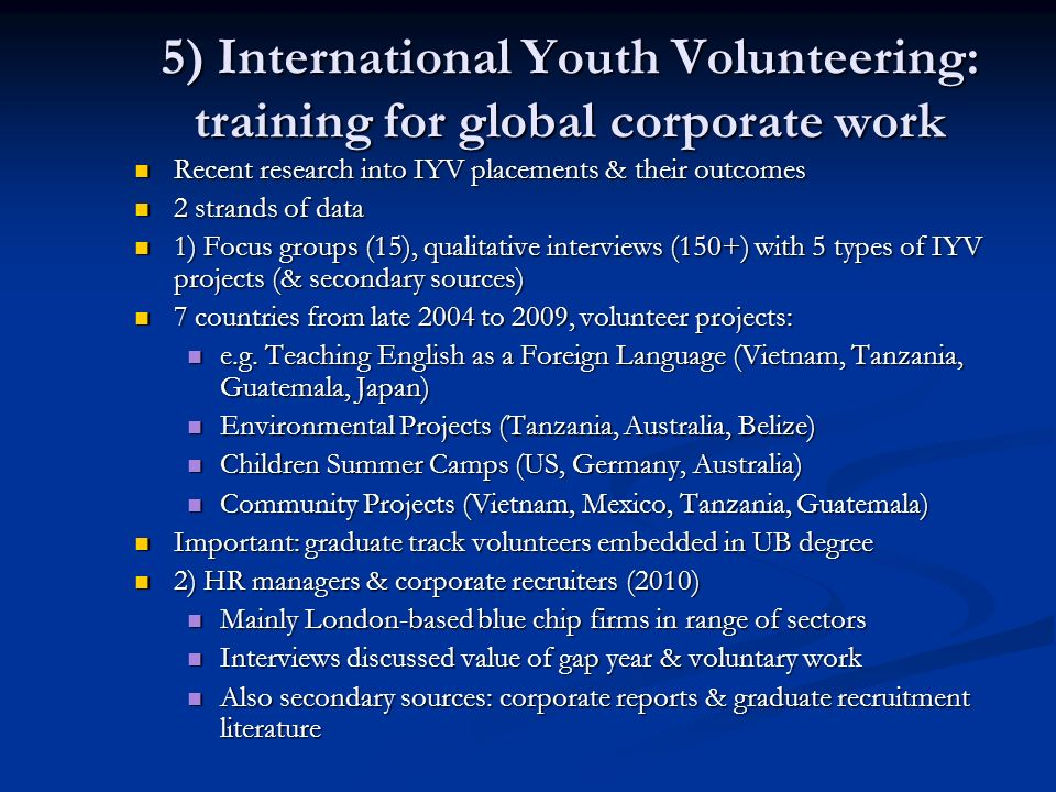 5) International Youth Volunteering: training for global corporate work Recent research into IYV placements & their outcomes Recent research into IYV