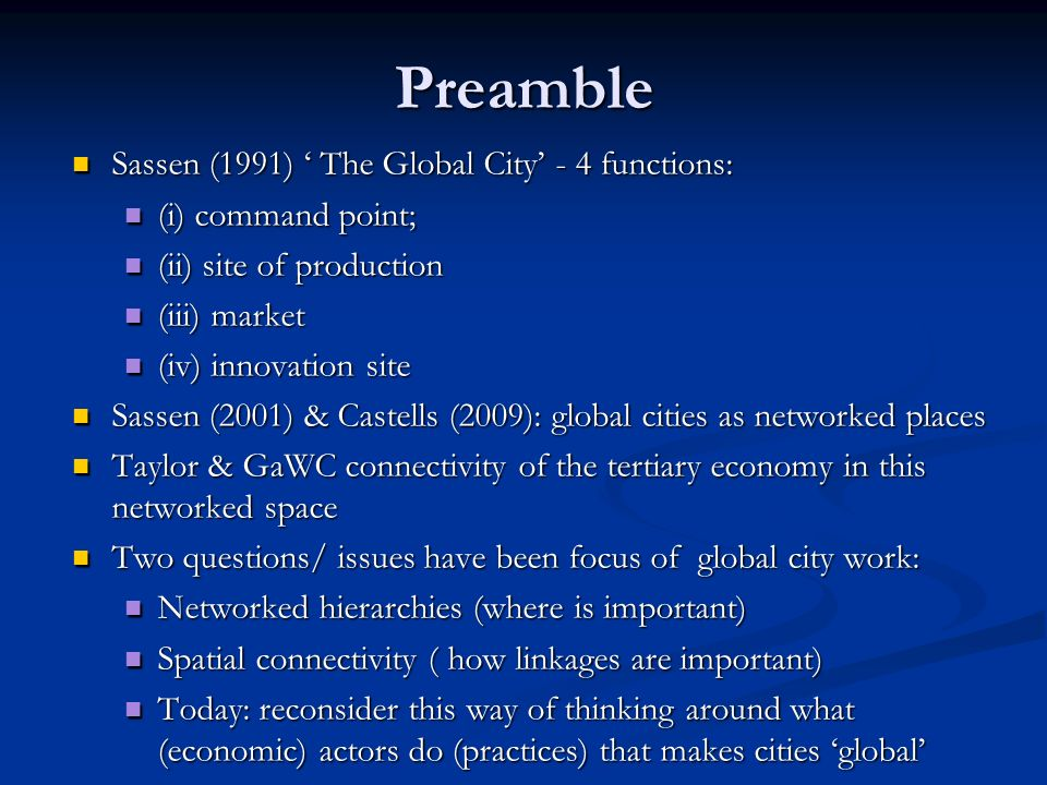 Preamble Sassen (1991) The Global City - 4 functions: Sassen (1991) The Global City - 4 functions: (i) command point; (i) command point; (ii) site of