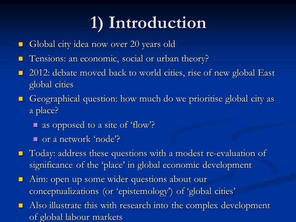 1) Introduction Global city idea now over 20 years old Global city idea now over 20 years old Tensions: an economic, social or urban theory? Tensions: