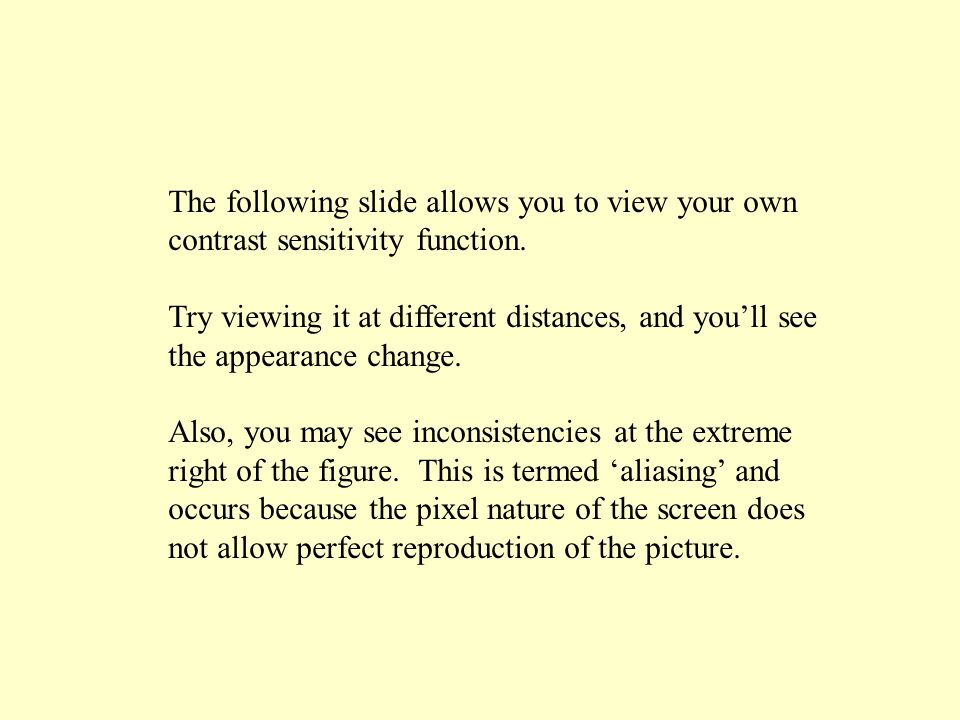 The following slide allows you to view your own contrast sensitivity function.