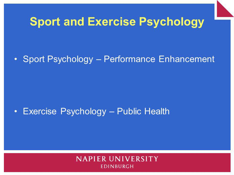 Sport and Exercise Psychology Sport Psychology – Performance Enhancement Exercise Psychology – Public Health