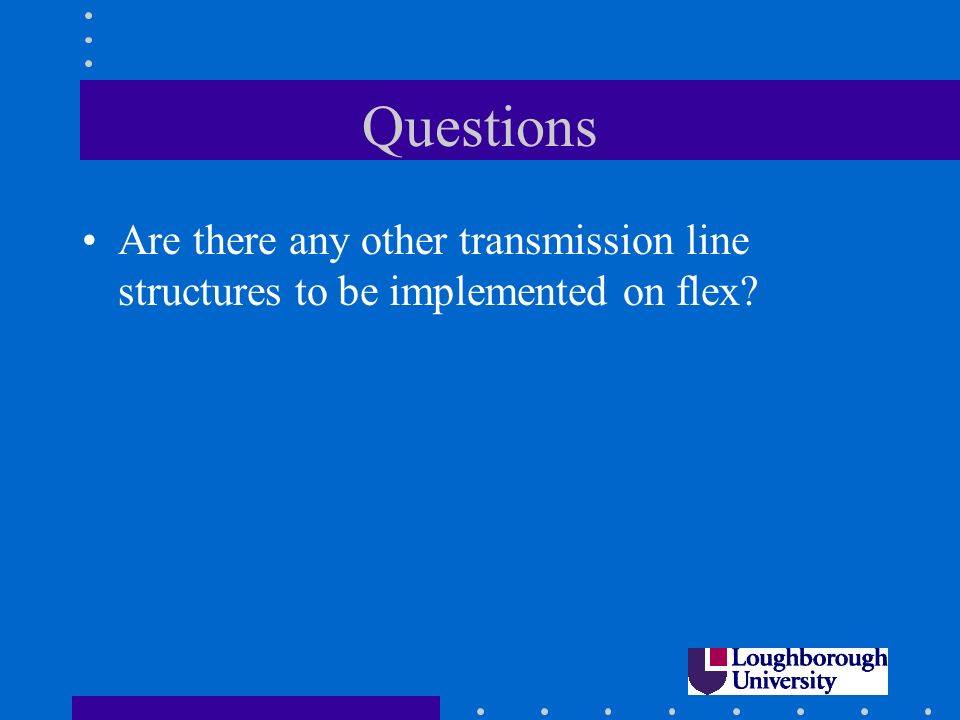 Questions Are there any other transmission line structures to be implemented on flex?