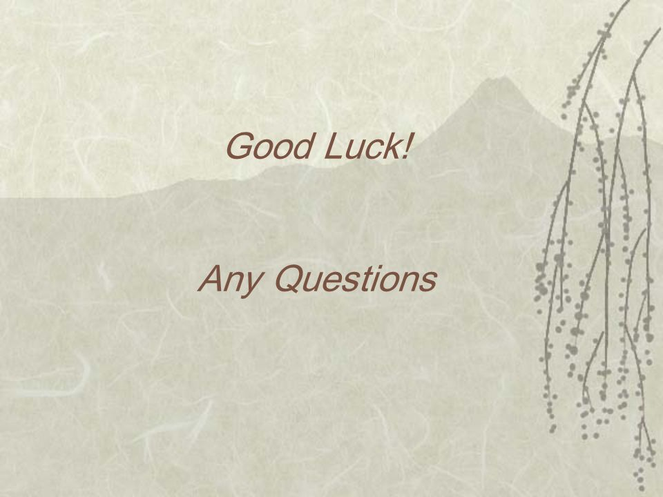 Good Luck! Any Questions