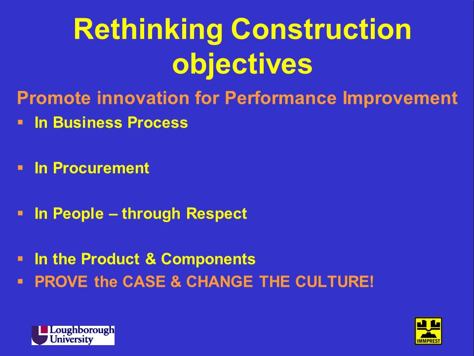 Rethinking Construction objectives Promote innovation for Performance Improvement In Business Process In Procurement In People – through Respect In th