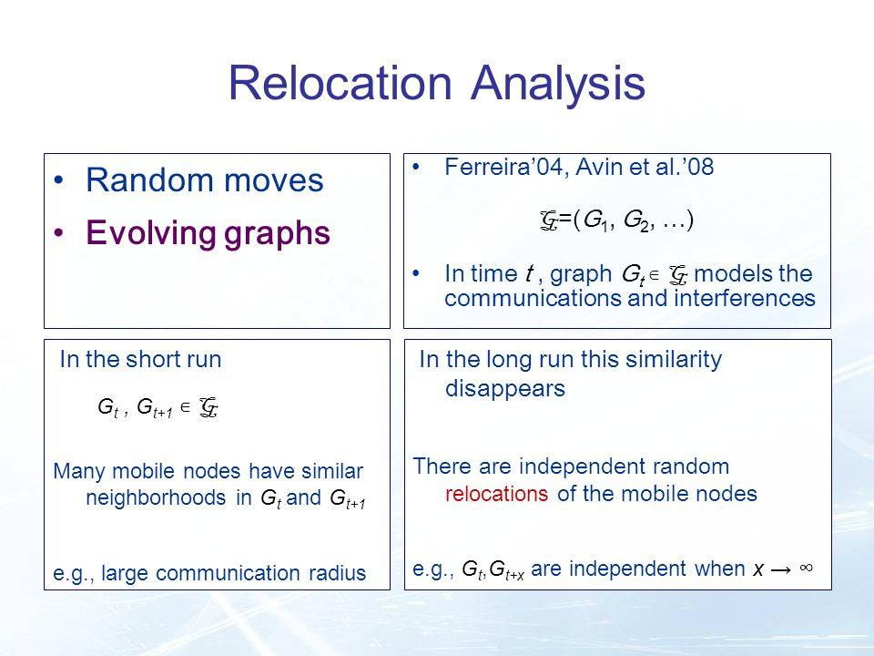 In the short run G t, G t+1 G Many mobile nodes have similar neighborhoods in G t and G t+1 e.g., large communication radius In the long run this simi