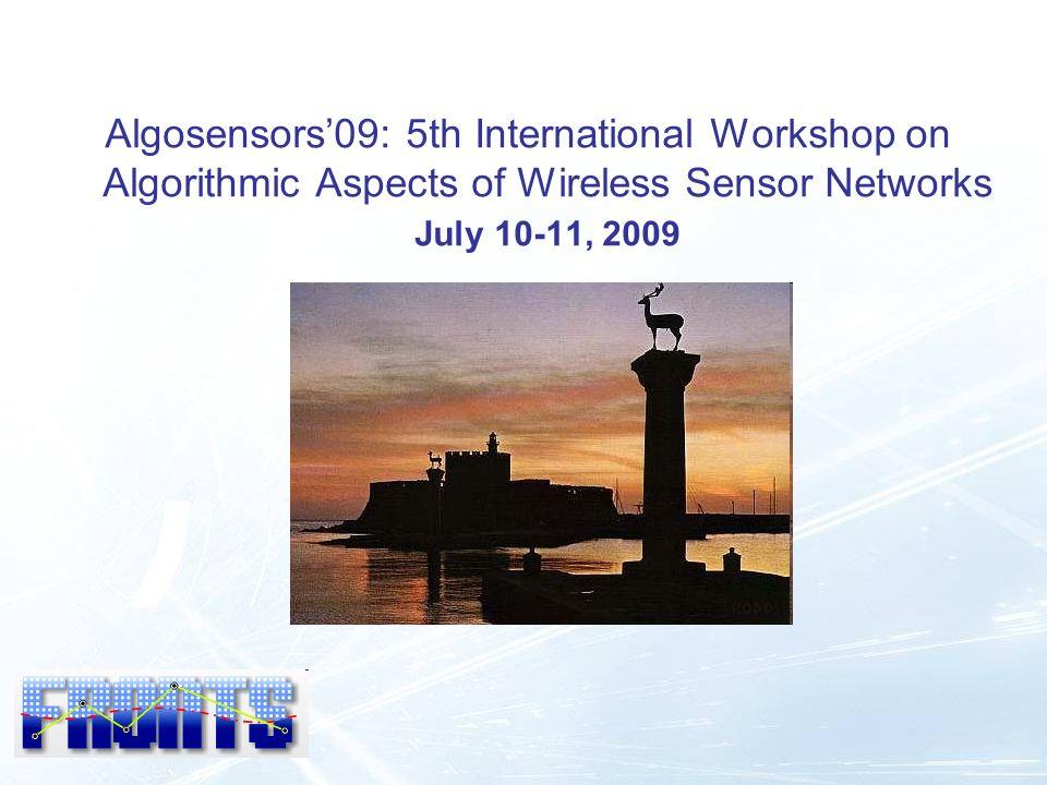 Algosensors09: 5th International Workshop on Algorithmic Aspects of Wireless Sensor Networks July 10-11, 2009