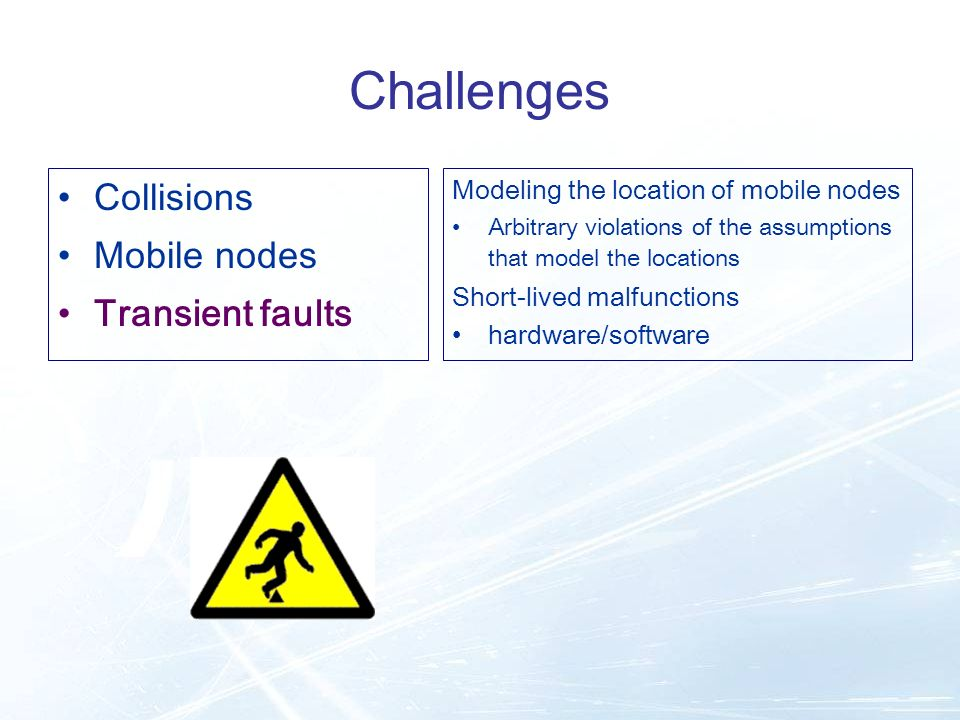 Challenges Collisions Mobile nodes Transient faults Modeling the location of mobile nodes Arbitrary violations of the assumptions that model the locat