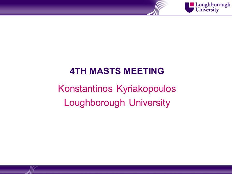 4TH MASTS MEETING Konstantinos Kyriakopoulos Loughborough University