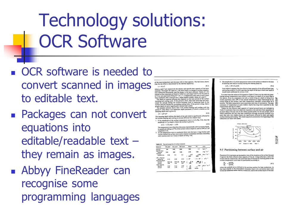 Technology solutions: OCR Software OCR software is needed to convert scanned in images to editable text. Packages can not convert equations into edita