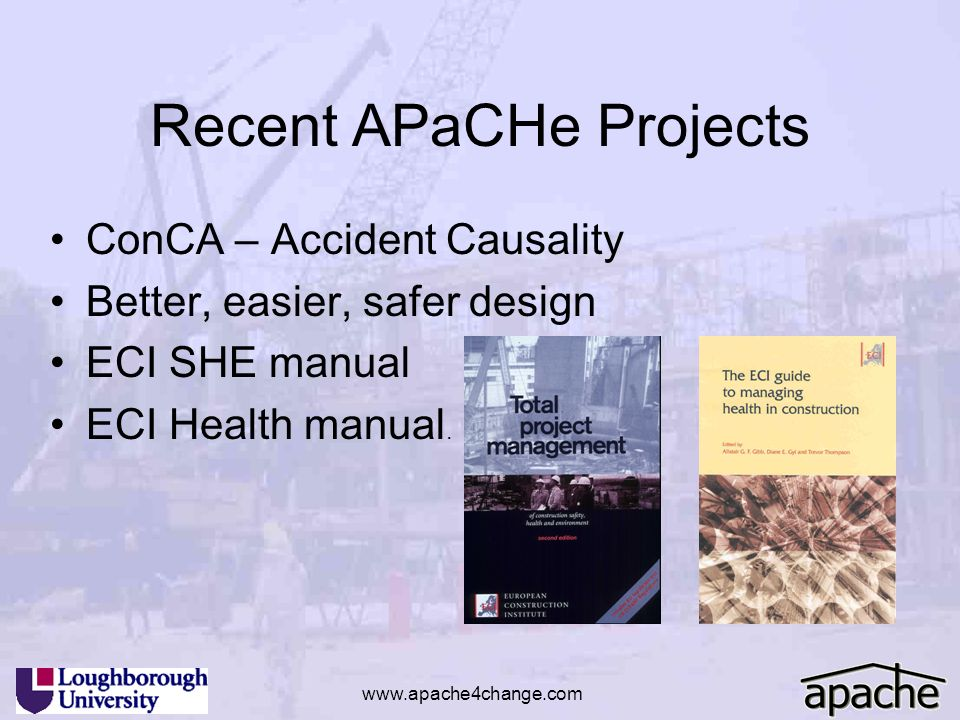 Recent APaCHe Projects ConCA – Accident Causality Better, easier, safer design ECI SHE manual ECI Health manual. www.apache4change.com