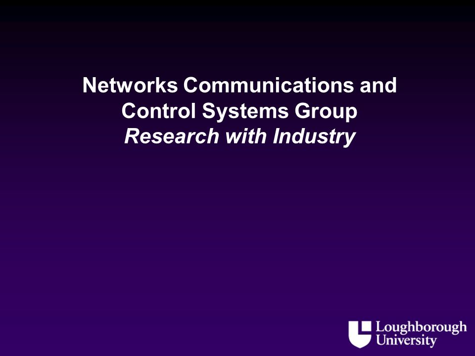 Networks Communications and Control Systems Group Research with Industry