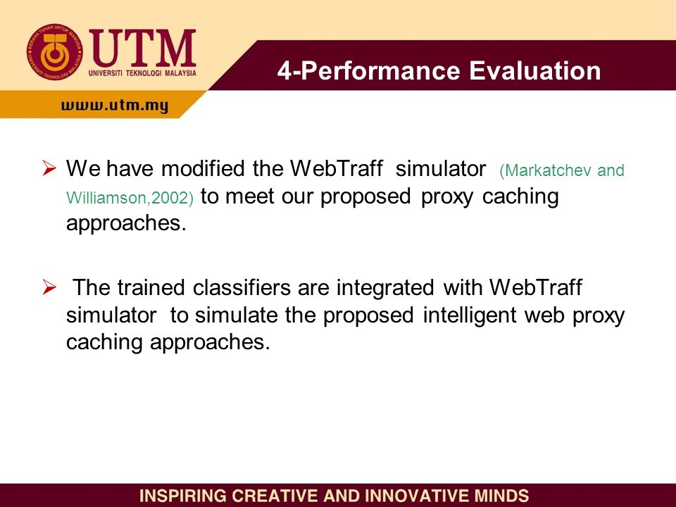 4-Performance Evaluation We have modified the WebTraff simulator (Markatchev and Williamson,2002) to meet our proposed proxy caching approaches.