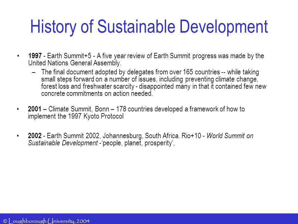 © Loughborough University, 2004 1997 - Earth Summit+5 - A five year review of Earth Summit progress was made by the United Nations General Assembly.