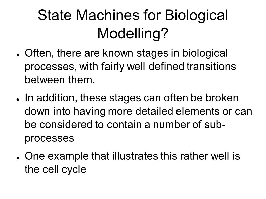 State Machines for Biological Modelling? Often, there are known stages in biological processes, with fairly well defined transitions between them. In
