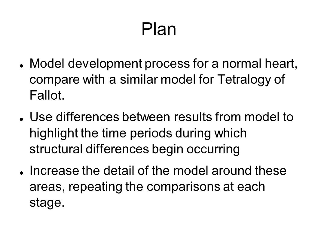 Plan Model development process for a normal heart, compare with a similar model for Tetralogy of Fallot. Use differences between results from model to