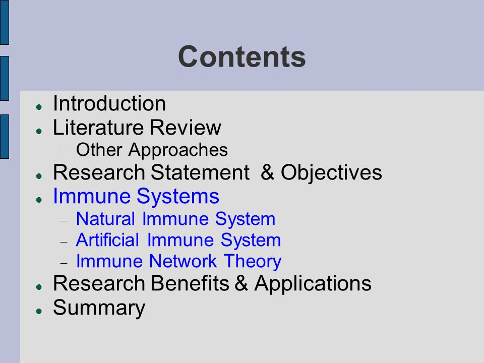 Contents Introduction Literature Review Other Approaches Research Statement & Objectives Immune Systems Natural Immune System Artificial Immune System