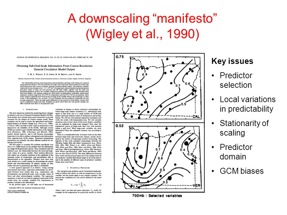 A downscaling manifesto (Wigley et al., 1990) Key issues Predictor selection Local variations in predictability Stationarity of scaling Predictor doma