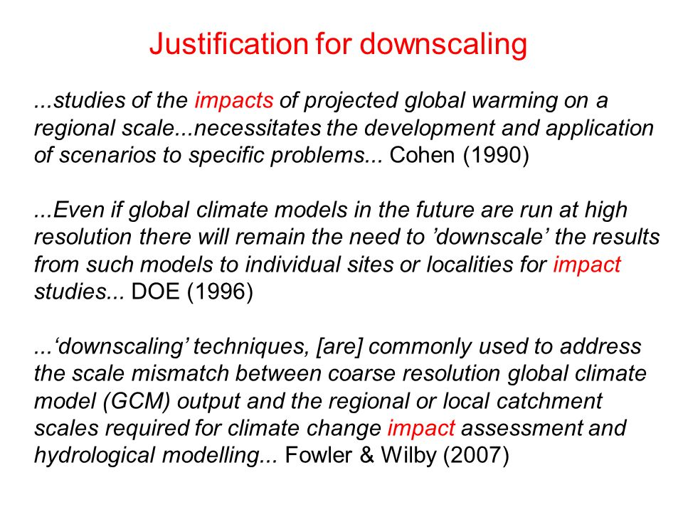 Justification for downscaling...studies of the impacts of projected global warming on a regional scale...necessitates the development and application