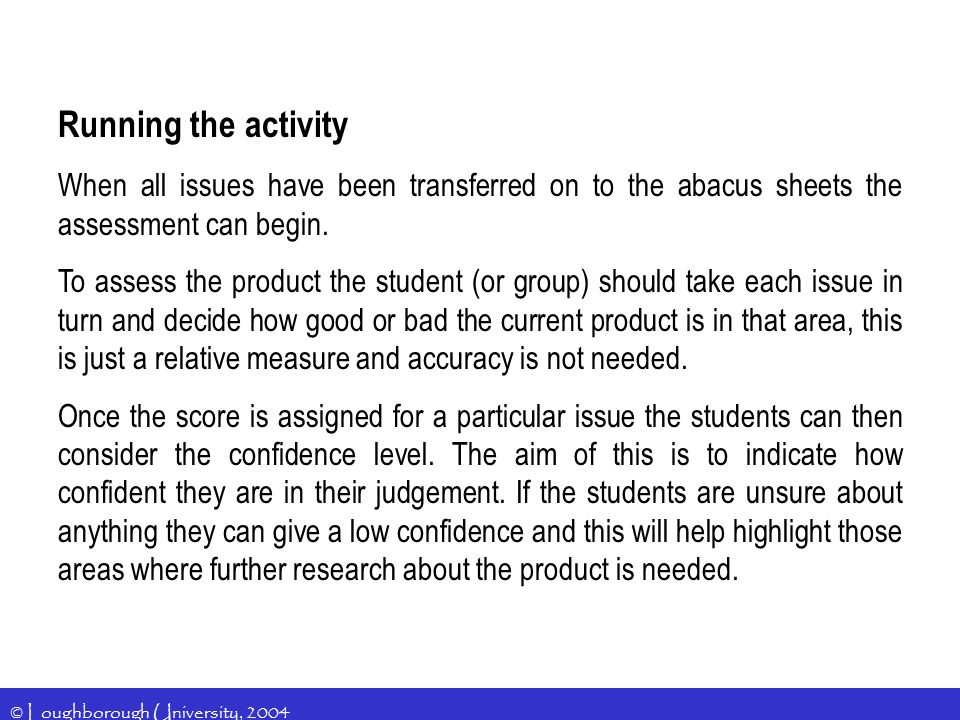 © Loughborough University, 2004 Running the activity When all issues have been transferred on to the abacus sheets the assessment can begin.
