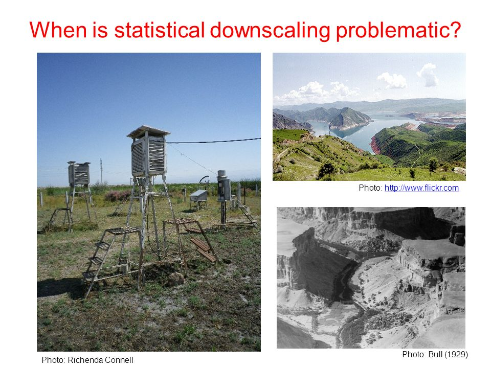 Photo: Richenda Connell Photo: http://www.flickr.comhttp://www.flickr.com When is statistical downscaling problematic.