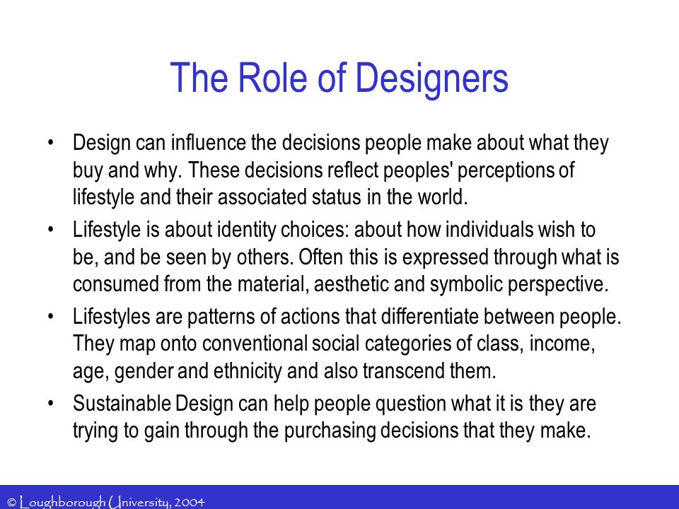 © Loughborough University, 2004 Design can influence the decisions people make about what they buy and why. These decisions reflect peoples' perceptio