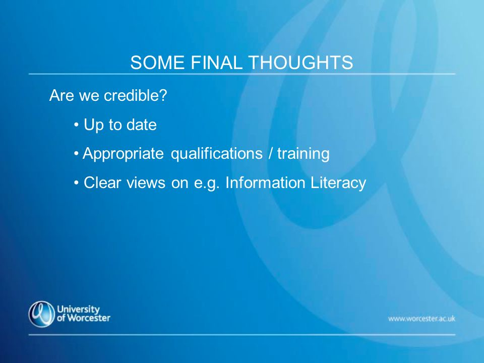 Are we credible. Up to date Appropriate qualifications / training Clear views on e.g.