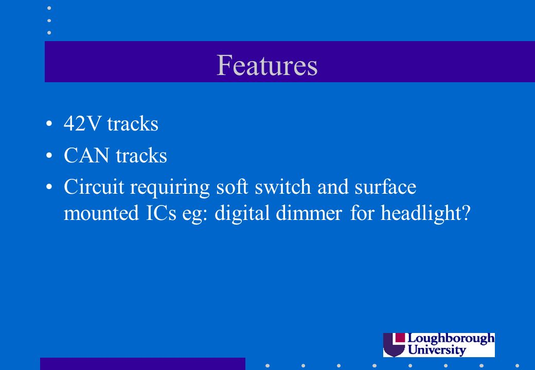Features 42V tracks CAN tracks Circuit requiring soft switch and surface mounted ICs eg: digital dimmer for headlight?