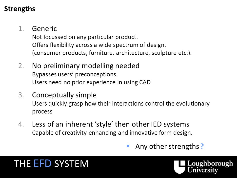 Strengths 2.No preliminary modelling needed Bypasses users preconceptions.