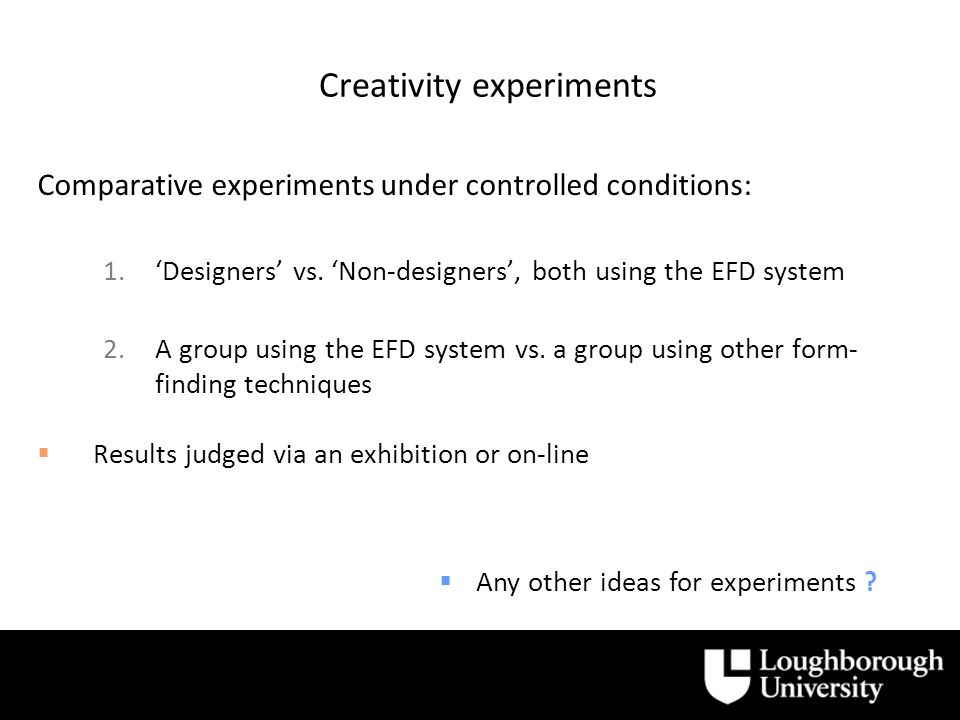 Creativity experiments Comparative experiments under controlled conditions: 1.Designers vs.