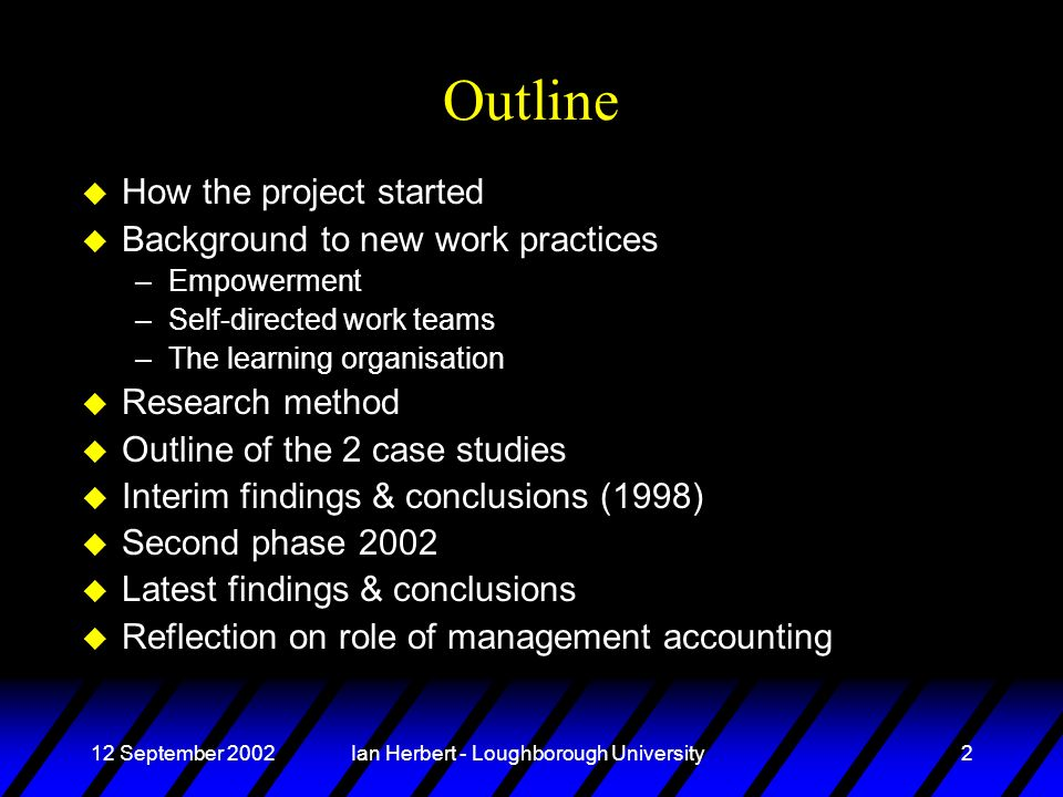 Ian Herbert - Loughborough University2 Outline u How the project started u Background to new work practices –Empowerment –Self-directed work teams –Th