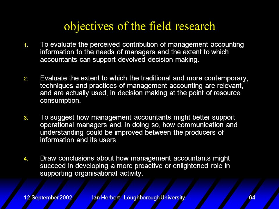 12 September 2002Ian Herbert - Loughborough University64 objectives of the field research 1. To evaluate the perceived contribution of management acco