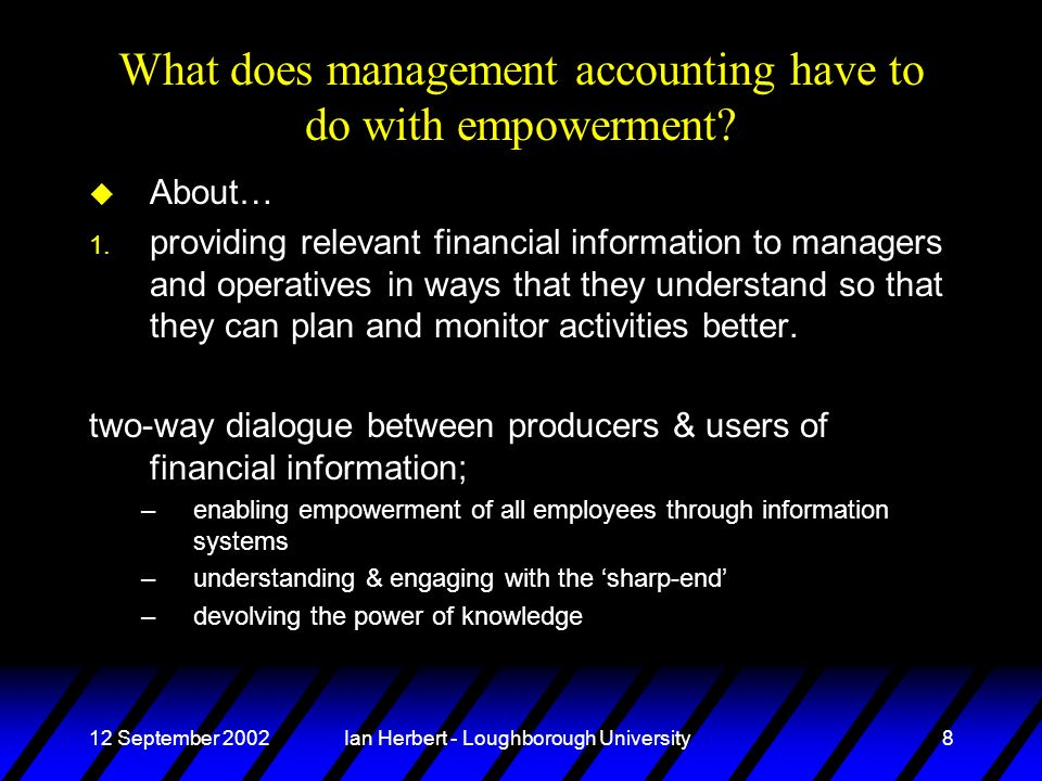 12 September 2002Ian Herbert - Loughborough University8 u About… 1. providing relevant financial information to managers and operatives in ways that t