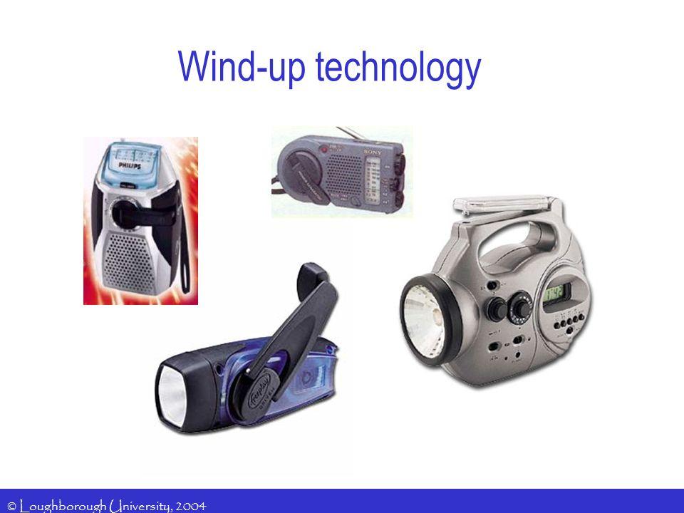 © Loughborough University, 2004 Wind-up technology