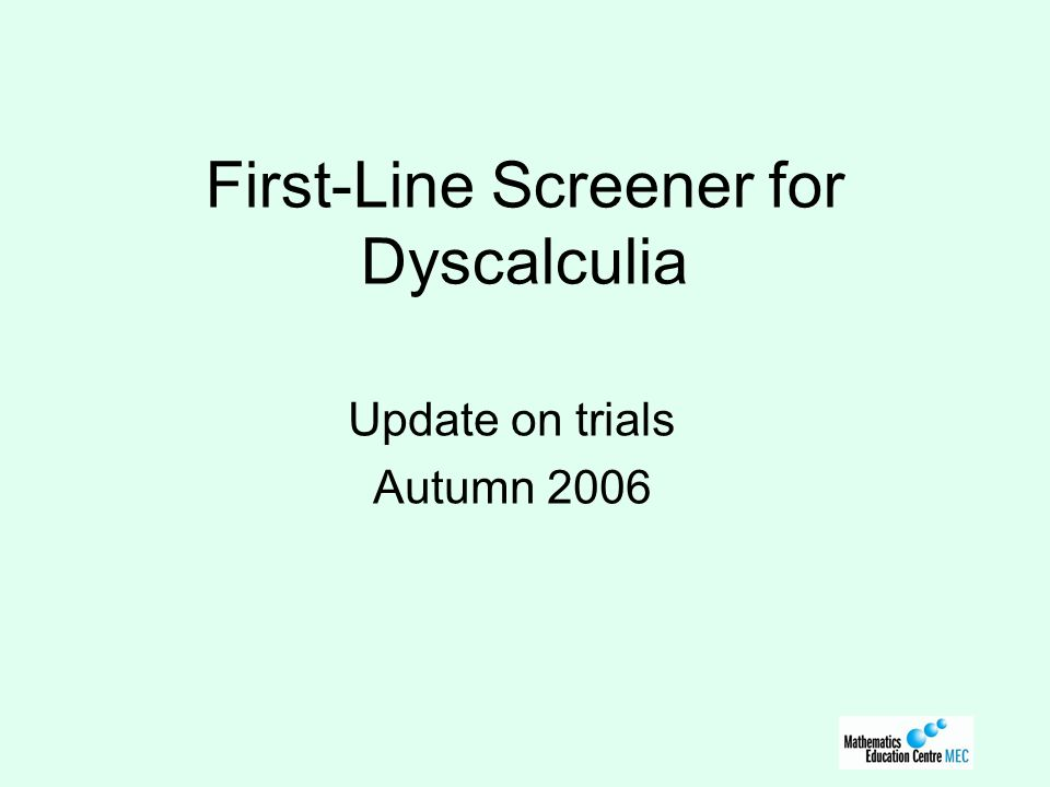 First-Line Screener for Dyscalculia Update on trials Autumn 2006