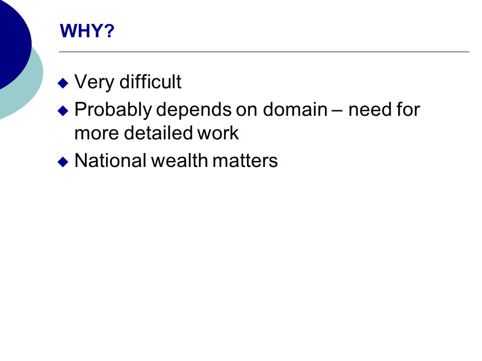 WHY? Very difficult Probably depends on domain – need for more detailed work National wealth matters