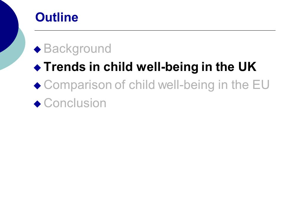 Outline Background Trends in child well-being in the UK Comparison of child well-being in the EU Conclusion